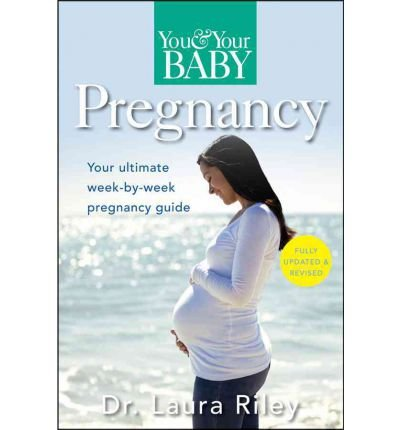 You & Your Baby Pregnancy: The Ultimate Week-by-week Pregnancy Guide