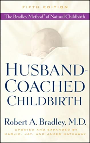 Husband-Coached Childbirth (Fifth Edition): The Bradley Method of Natural Childbirth: Robert A. Bradley, Marjie Hathaway, Jay Hathaway, James Hathaway: 9780553385168: Amazon.com: Books