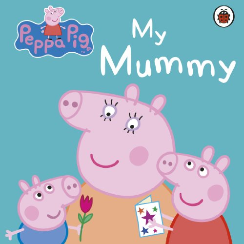 My Mummy. (Peppa Pig)