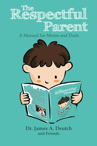 The Respectful Parent: A Manual for Moms and Dads