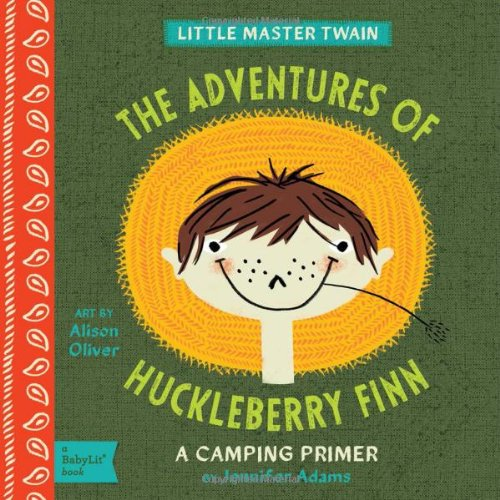 Adventures of Huckleberry Finn: A BabyLit Camping Primer